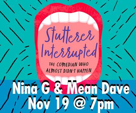 Stutterer Interrupted Nina G and Mean Dave November 19 @ 7pm