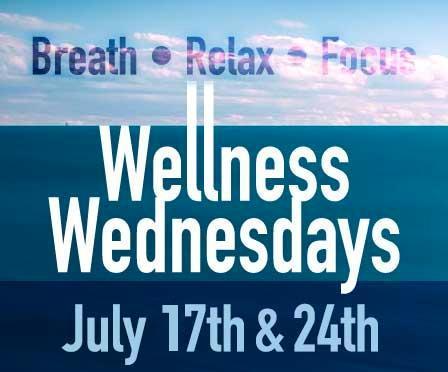 Wellness Wednesdays, July 17th & 24th