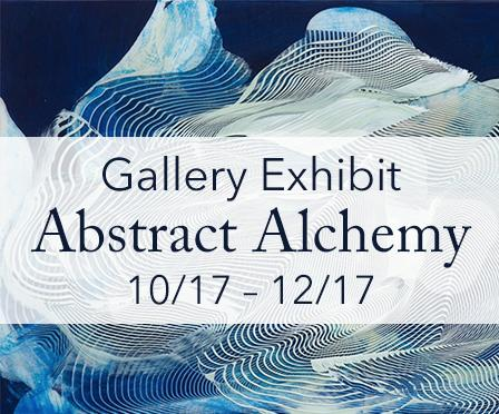 Gallery Exhibit Abstract Alchemy 10/17 - 12/17