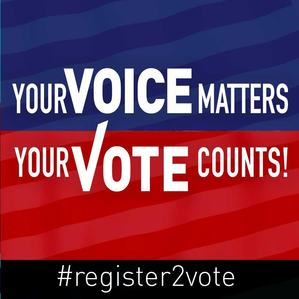 Your voice matters. Your vote counts. Register to vote