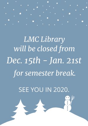 LMC Library will be closed from Dec. 15th to Jan 21st