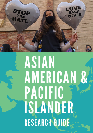 Stop the Hate. Love each other. Asian American & Pacific Islander Research Guide