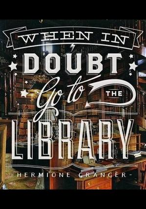When in Doubt Go to the Library -Hermione Granger