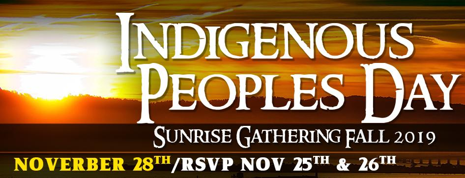 Indigenous Peoples Day, Sunrise Gathering Fall 2019,  RSVP Indigenous Peoples Day, Sunrise Gathering Fall 2019, Monday and Tuesday, Nov 25th and 26th, MA-109. the main event on Thursday, Nov 28th, 4:15am-6am,
