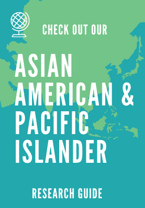 Check out our Asian American & Pacific Islander Research Guide