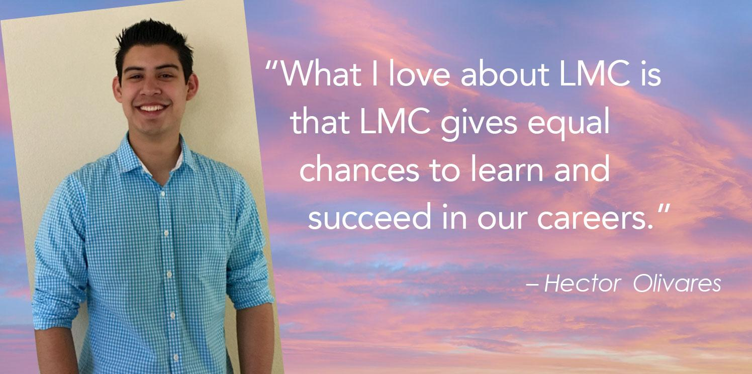 """""""What I love about LMC is      that LMC gives equal       chances to learn and        succeed in our careers."""""""
