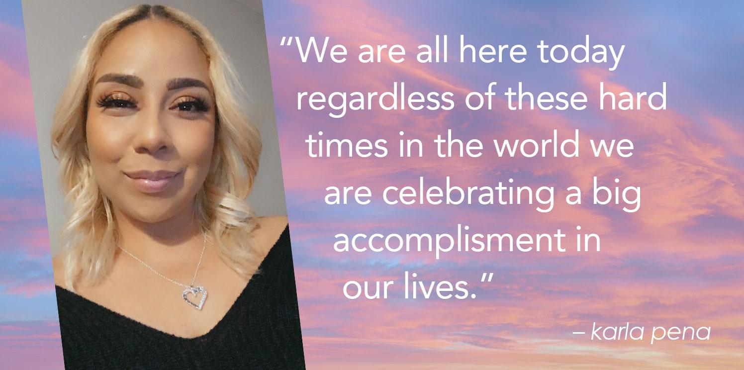 """""""We are all here today    regardless of these hard     times in the world we       are celebrating a big        accomplisment in         our lives."""""""