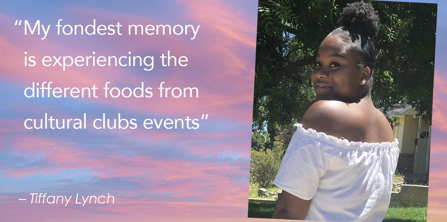 """""""My fondest memory    is experiencing the    different foods from    cultural clubs events"""""""