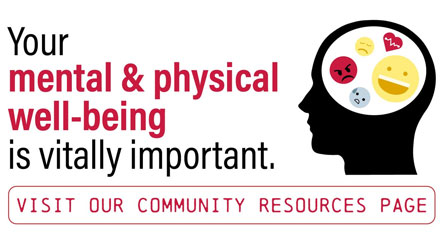 Your mental & physical well-being is vitally important to us. Visit our community resources & links page